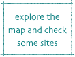 explore the map and check some sites